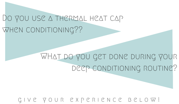 Do you use a thermal heat cap when conditioning--